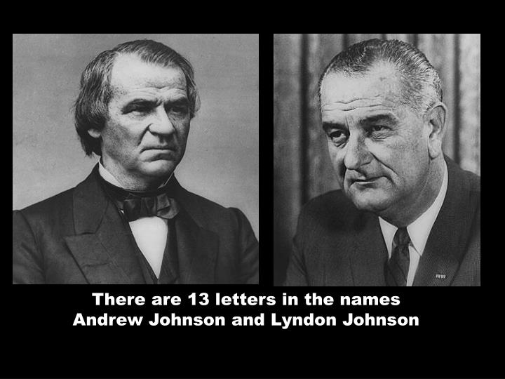 There are 13 letters in the names               Andrew Johnson and Lyndon Johnson
