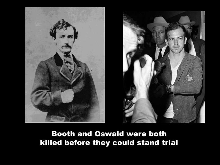 Booth and Oswald were both                                       killed before they could stand trial
