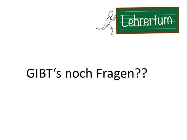 GIBT's noch Fragen??