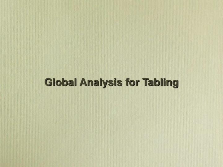 Global Analysis for Tabling