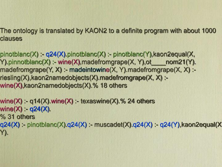The ontology is translated by KAON2 to a definite program with about 1000 clauses