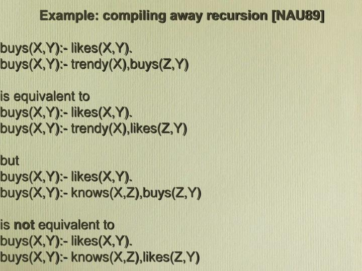 Example: compiling away recursion [NAU89]