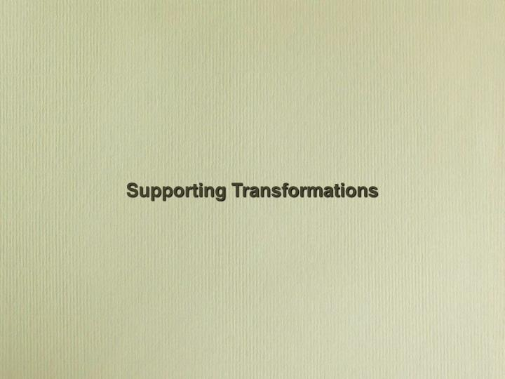Supporting Transformations