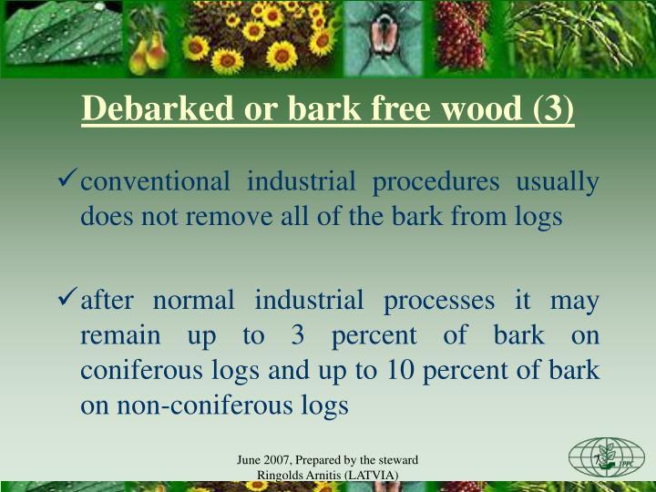 Debarked or b
