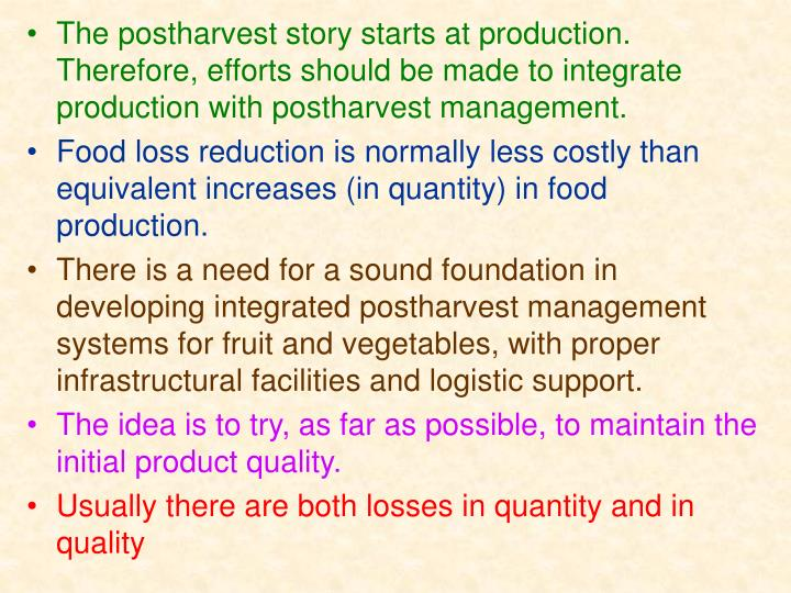 The postharvest story starts at production. Therefore, efforts should be made to integrate production with postharvest management.