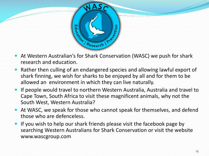 At Western Australian's for Shark Conservation (WASC) we push for shark research and education.