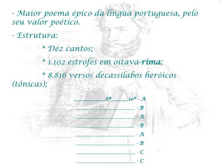 Maior poema épico da língua portuguesa, pelo seu valor poético.