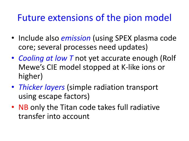 Future extensions of the pion model
