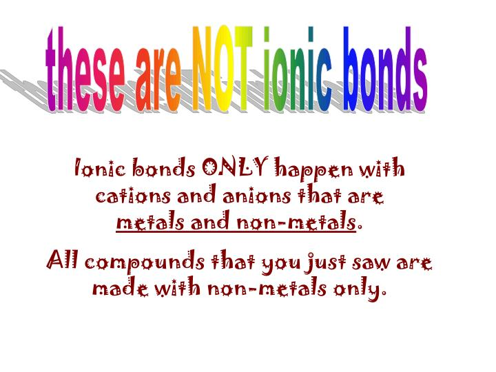 these are NOT ionic bonds