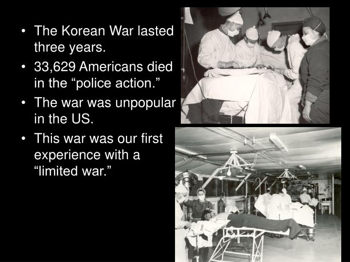 The Korean War lasted three years.