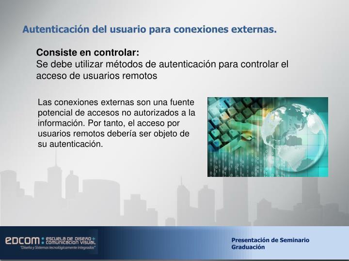 Autenticación del usuario para conexiones externas.