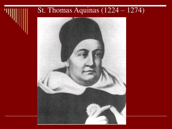 St. Thomas Aquinas (1224 – 1274)