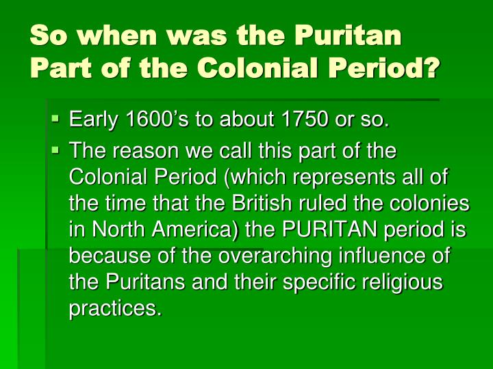 So when was the Puritan Part of the Colonial Period?