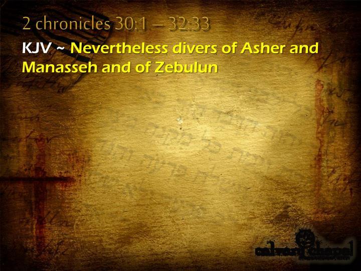 2 chronicles 30:1 – 32:33