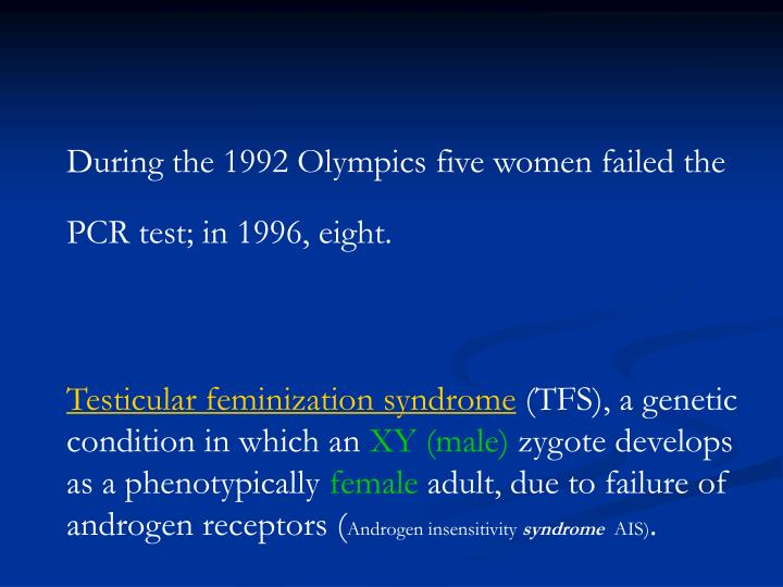 During the 1992 Olympics five women failed the PCR test; in 1996, eight.