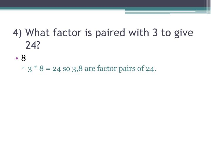 4 what factor is paired with 3 to give 24