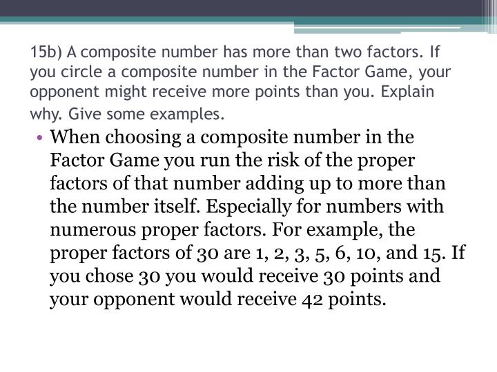 15b) A composite number has more than two factors. If you circle a composite number in the Factor Game, your opponent might receive more points than you. Explain why. Give some examples.
