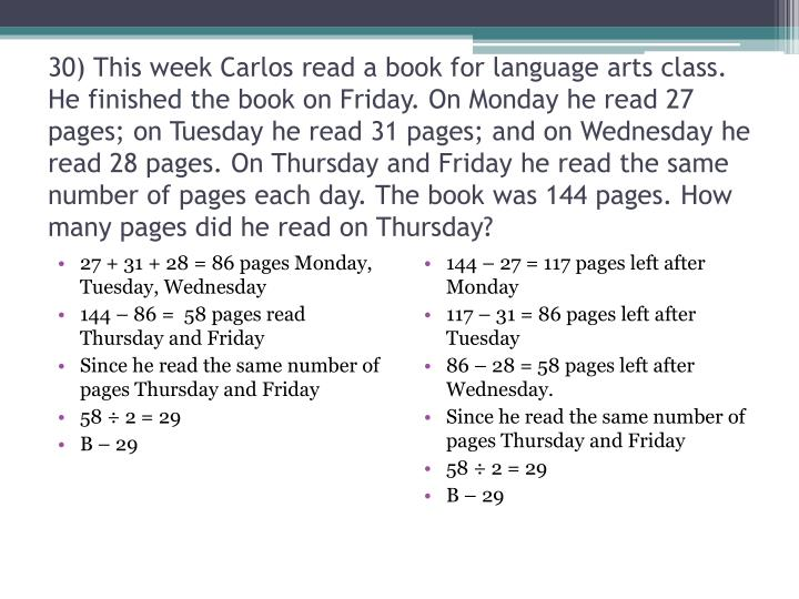 30) This week Carlos read a book for language arts class. He finished the book on Friday. On Monday he read 27 pages; on Tuesday he read 31 pages; and on Wednesday he read 28 pages. On Thursday and Friday he read the same number of pages each day. The book was 144 pages. How many pages did he read on Thursday?