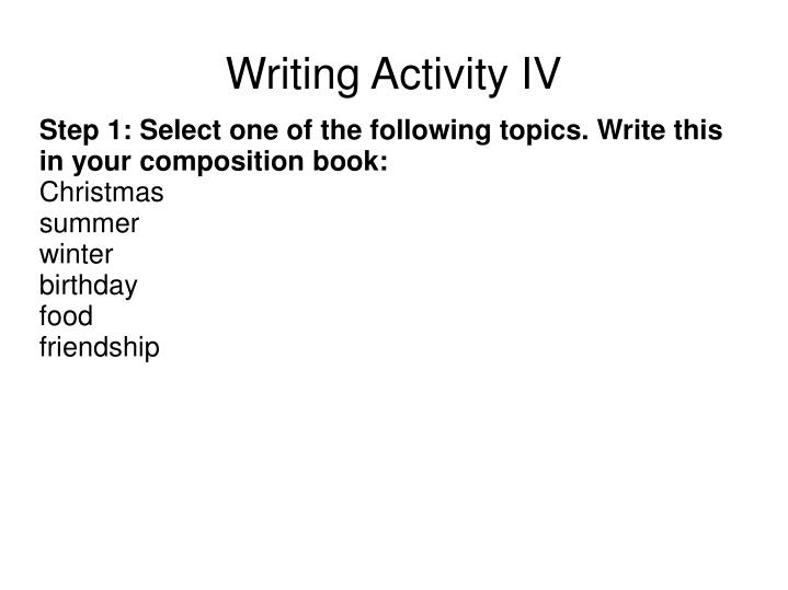 Step 1: Select one of the following topics. Write this in your composition book: