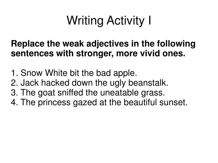 Replace the weak adjectives in the following sentences with stronger, more vivid ones.