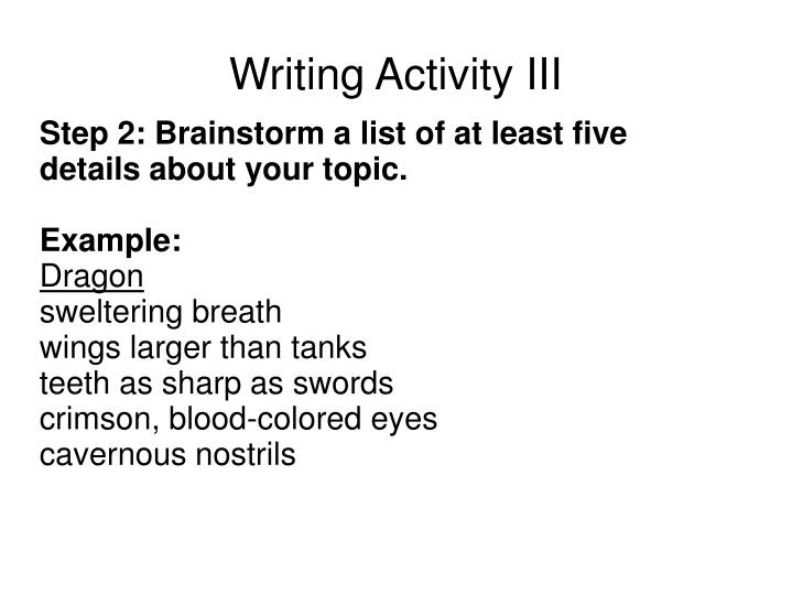Step 2: Brainstorm a list of at least five details about your topic.