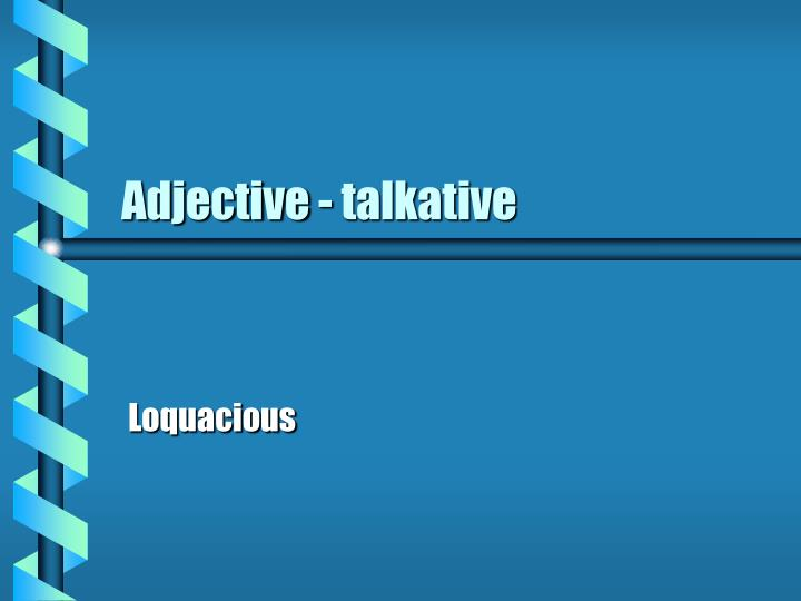 Adjective - talkative