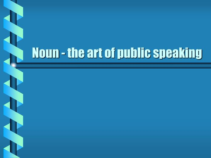 Noun - the art of public speaking