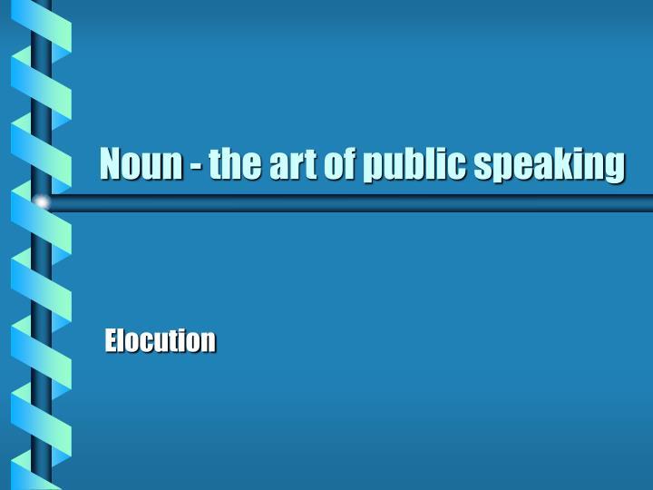 Noun - the art of public speaking