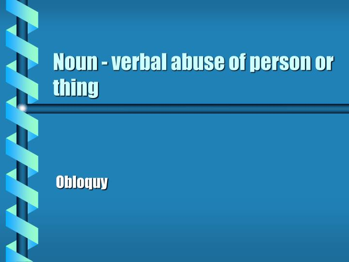 Noun - verbal abuse of person or thing