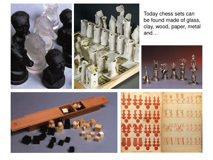 Today chess sets can be found made of glass, clay, wood, paper, metal and…