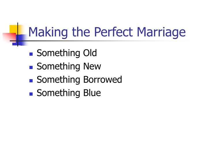 Making the Perfect Marriage