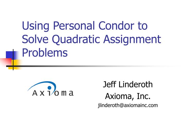 Using personal condor to solve quadratic assignment problems