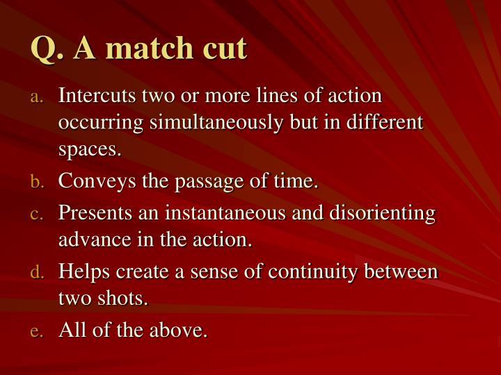 Q. A match cut
