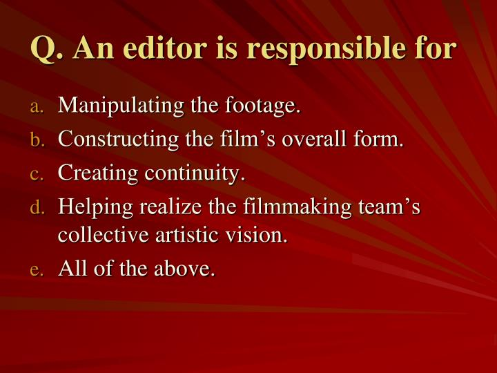 Q. An editor is responsible for