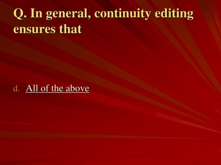 Q. In general, continuity editing ensures that