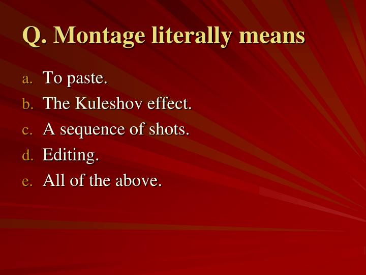 Q. Montage literally means
