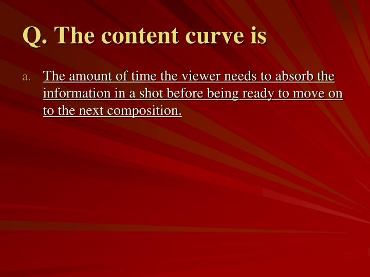 Q. The content curve is