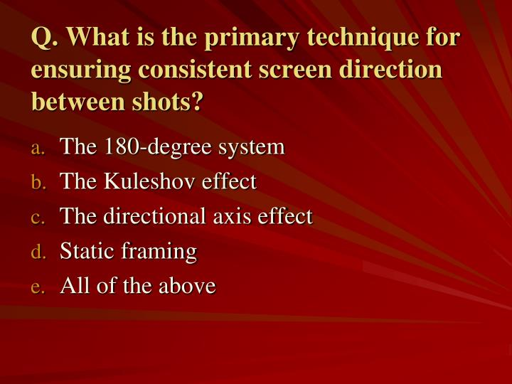 Q. What is the primary technique for ensuring consistent screen direction between shots?
