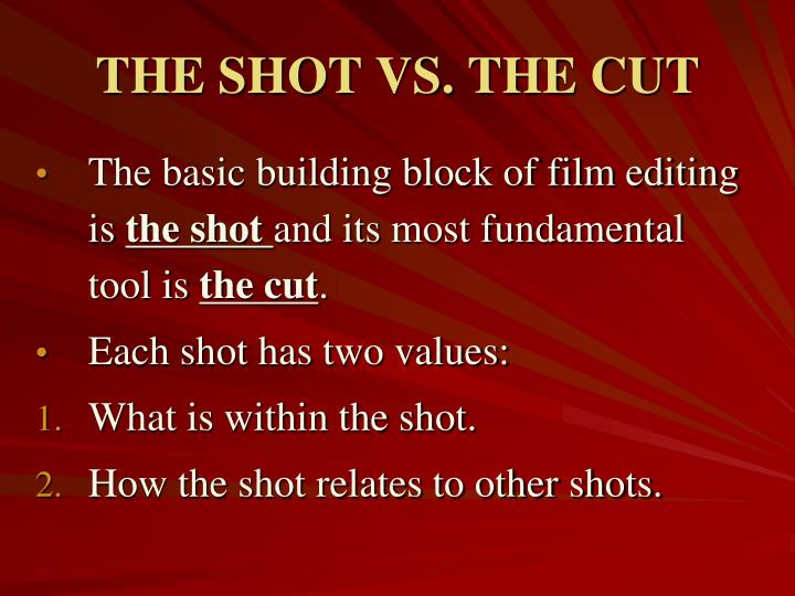 THE SHOT VS. THE CUT