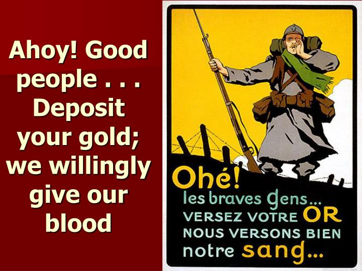 Ahoy! Good people . . . Deposit your gold; we willingly give our blood