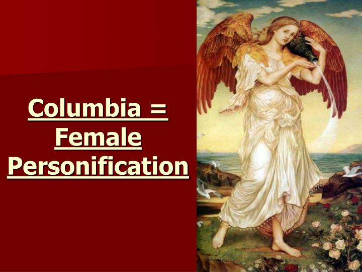 Columbia = Female Personification