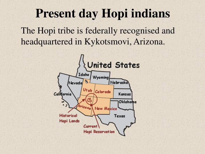 The Hopi tribe is federally recognised and headquartered in Kykotsmovi, Arizona.