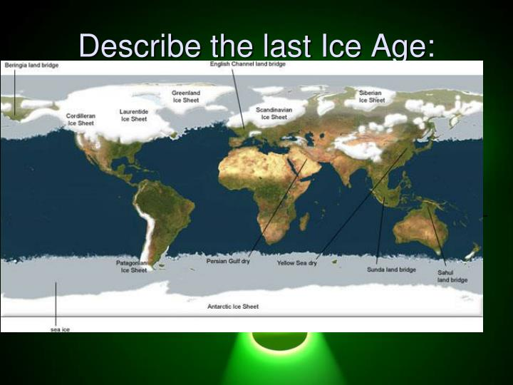 Describe the last Ice Age: