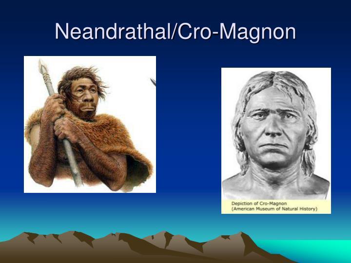 Neandrathal/Cro-Magnon