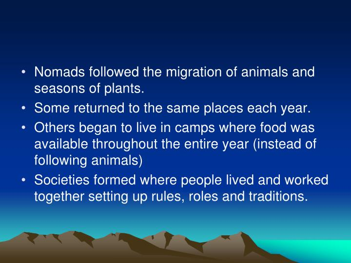 Nomads followed the migration of animals and seasons of plants.