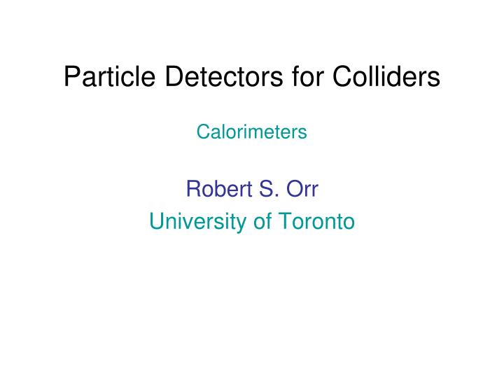 Particle detectors for colliders calorimeters