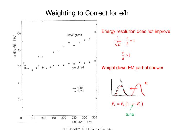 Weighting to Correct for e/h