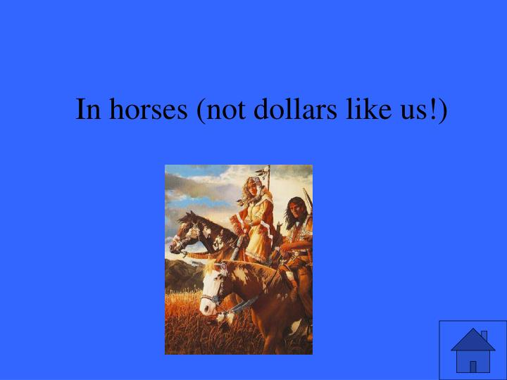 In horses (not dollars like us!)