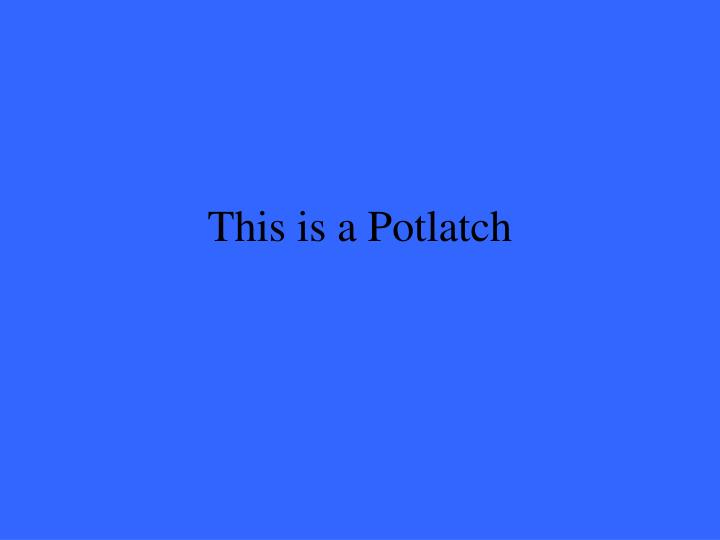 This is a Potlatch