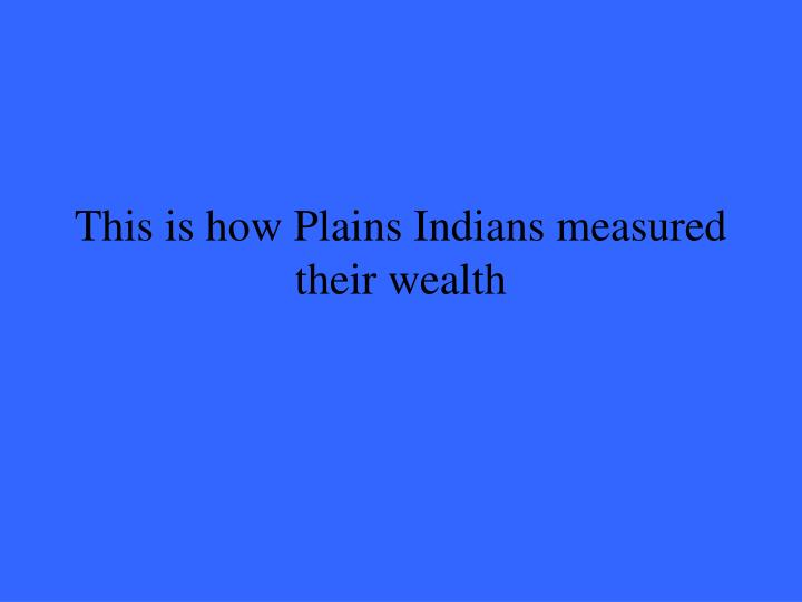 This is how Plains Indians measured their wealth